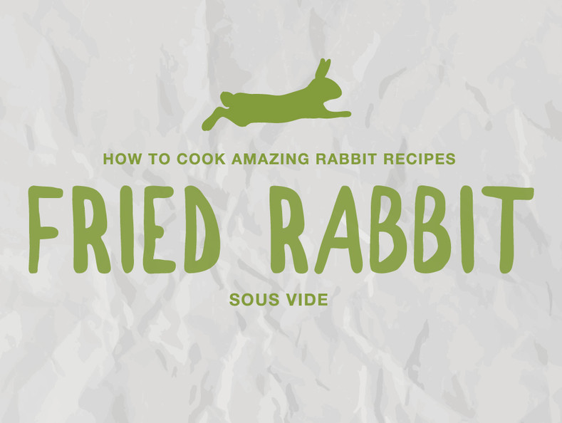 How to Cook Amazing Rabbit Recipes: Fried Rabbit Sous Vide