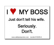 Witty Workplace Label - I Love My Boss, Just Don't Tell His Wife/Her Husband...