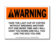 Witty Workplace Label - Warning Take The Last Cup of Coffee...