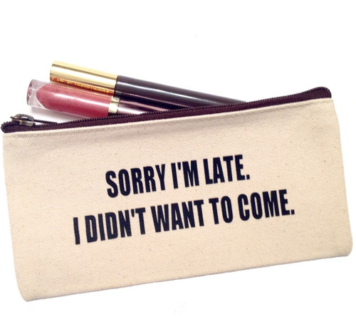 Make Up Canvas Bag - Sorry I'm Late. I Didn't Want To Come. - Small