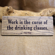 Work is the Curse of the Drinking Classes -  Wooden Sign (oak)