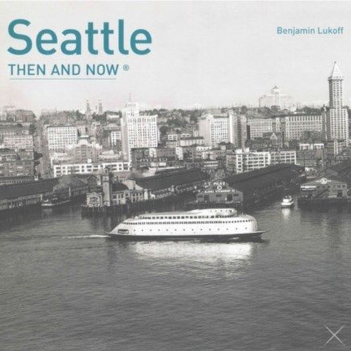 Then and Now: Seattle Photography Book