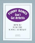 FUNNY BONES DON'T GET ARTHRITIS