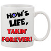 Funny 11oz Coffee Mug - How's Life...Takin' Forever
