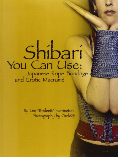 Shibari You Can Use: Japanese Rope Bondage and Erotic Macram