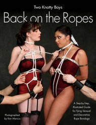 Back On The Ropes: A Step-by-Step, Illustrated Guide for Tying Sensual and Decorative Rope Bondage