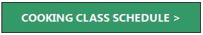 class-cookingclassschedule-greenbutton.jpg