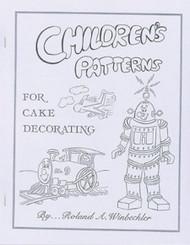 CHILDRENS PATTERNS FOR CAKE DECORATING BY ROLAND WINBECKLER