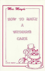 Mrs. Mayo's How to Make a Wedding Cake by Esther Murphy--Discontinued
