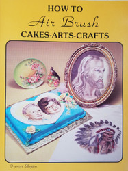 How to Air Brush Cakes-Arts-Crafts Book BY Frances Kuyper (THE CAKE LADY)--DISCONTINUED