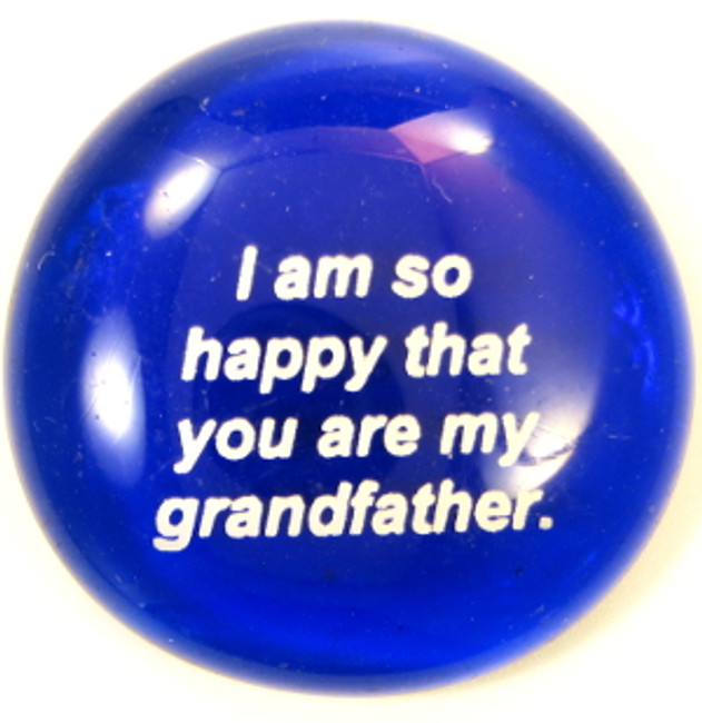 I am so happy that you are my grandfather.
