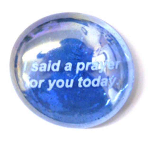 I said a prayer for you today.