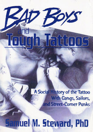 Bad Boys and Tough Tattoos, a Social History of the Tattoo With Gangs, Sailors and Street-Corner Punks, (1950-1965)