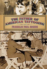 The Father of American Tattooing, Paul Franklin Rogers