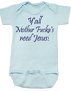 Y'all Mother Fucker's need Jesus baby onesie, blue, southern humor, Yall need Jesus, blue