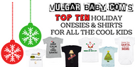 Vulgar Baby's Top 10 Holiday Baby Onesies and Toddler Shirts - Gifts for the coolest kids you know!
