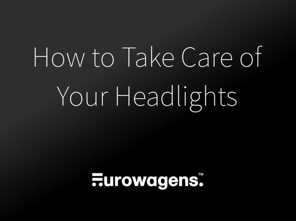 ​How to take care of your headlights