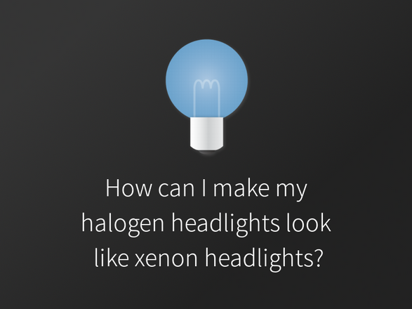 How can I make my Halogen headlights look like Xenon headlights?