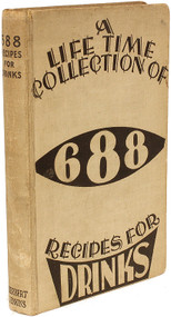 BOLTON, Ross. A Life Time Collection Of 688 Recipes For Drinks. (1934 - FIRST EDITION FIRST ISSUE)
