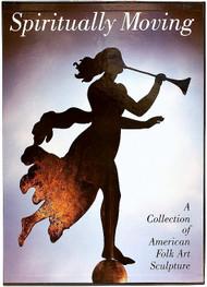 Geismar, Thomas H., Kahn, Harvey, Sessions, Ralph, Hoffman, Dave. Spiritually Moving: A Collection of American Folk Art Sculpture. (1998 - BRAND NEW)