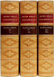 RAWLINSON, George. The Seven Great Monarchies of The Ancient World. (3 VOLUMES - c. 1890)