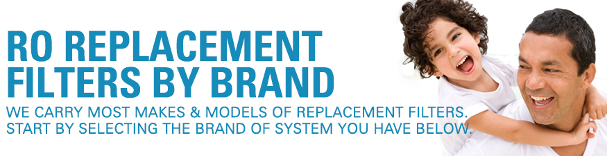 RO Replacement filters by brand. We carry most & models of replacement filters. Start by selecting the brand of the system you have below.