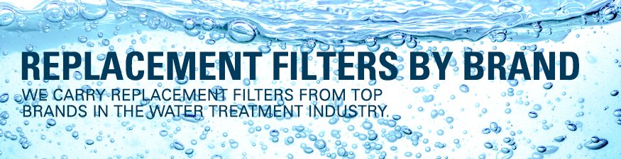 Replacement Filters by Brand. We carry replacement filters from top brands in the water treatment industry.