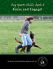 Dog Sports Skills, Book 4: Focus and Engage!