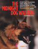 The Midnight Dog Walkers: Positive and Practical Advice for Living With Reactive and Aggressive Dogs