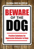 Beware Of The Dog - Positive Solutions for Aggressive Behavior In Dogs