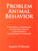 Ebook: Problem Animal Behavior - Functional Assessment & Constructional Contingency Management Planning