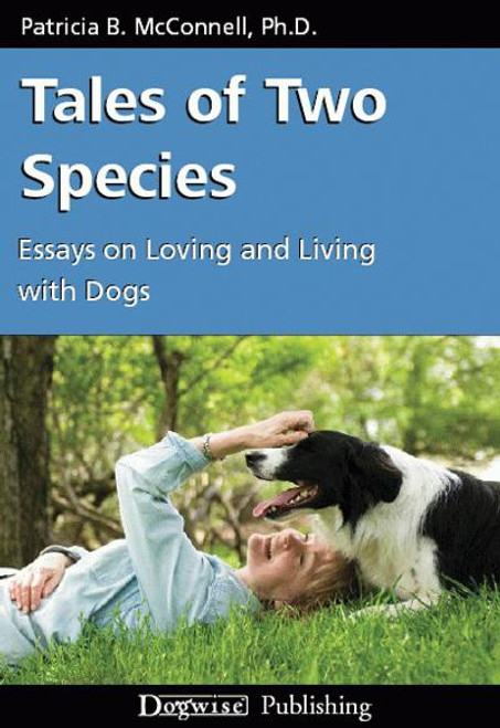 tales of two species essays on loving and living dogs dogwise