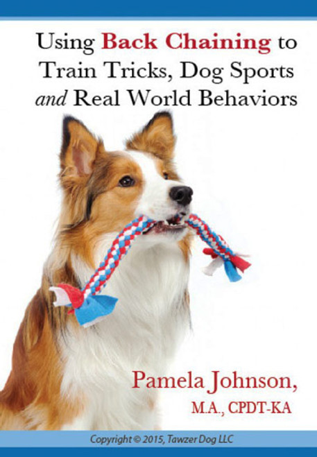 Using Back Chaining To Train Tricks, Dog Sports and Real World Behavior Dvd