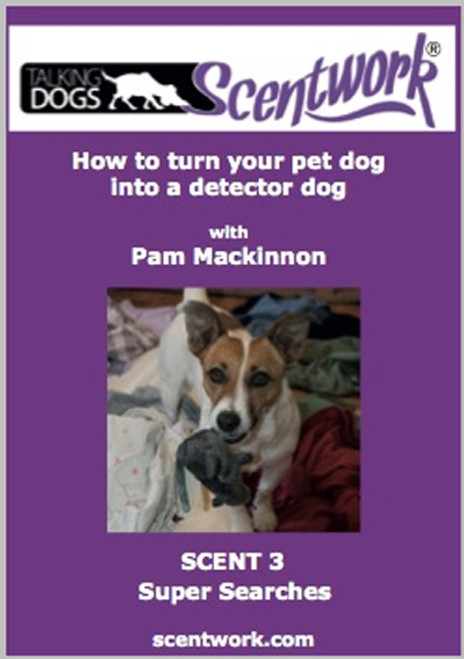 Talking Dog Scentwork - How To Turn Your Pet Dog Into A Detector Dog: Scent 3 Super Searches Dvd
