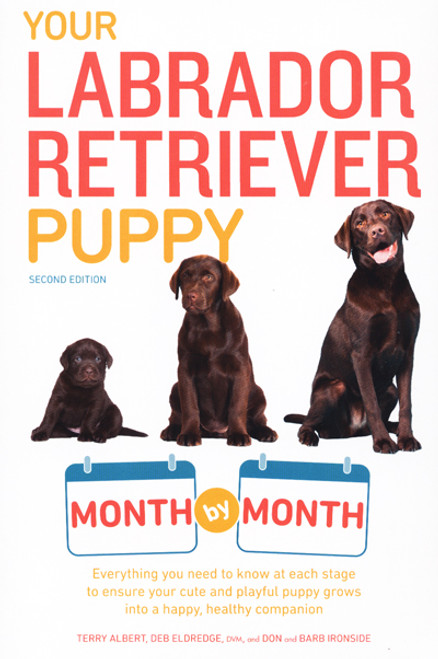 Your Labrador Retriever Puppy: Month By Month Second Edition