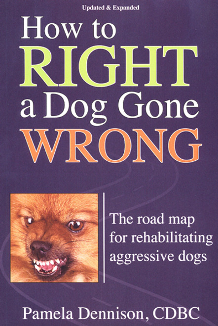 Ebook: How To Right A Dog Gone Wrong - A Road Map for Rehabilitating Aggressive Dogs Updated and Expanded Edition
