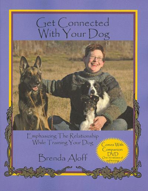 Get Connected With Your Dog - Emphasizing The Relationship While Training Your Dog Book & Dvd