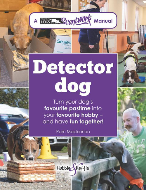 Detector Dog - Turn Your Dog's Favourite Pastime Into Your Favourite Hobby - and Have Fun Together!