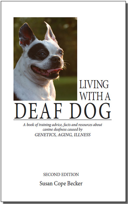 Ebook: Living With A Deaf Dog - A Book of Training Advice, Facts and Resources About Canine Deafness Caused by Genetics, Aging, Illness. 2nd Edition