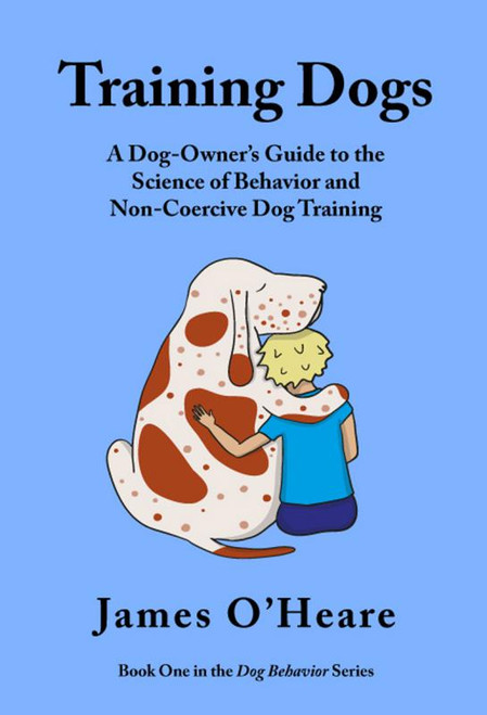 Training Dogs - A Dog Owner's Guide To The Science Of Behavior and Non-Coercive Dog Training (Shopworn)