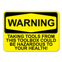WARNING: Taking Tools ... Hazardous to Health Decal