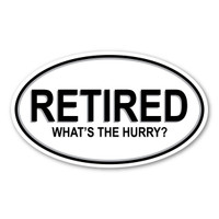 Retired. What's the Hurry? Oval Decal