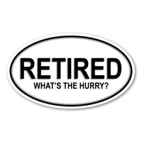 Retired. What's the Hurry? Oval Magnet