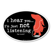 I Hear You... I'm Just Not Listening (Dog) Oval  Magnet