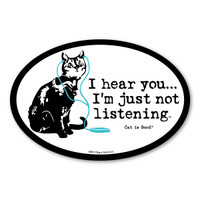 I hear You... I'm just not listening. (Cat) Oval  Magnet