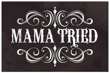 Laminated Mama Tried Retro Country Music Sign Poster 12x18 inch