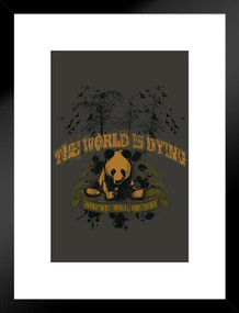 The World is Dying and We Will Die Too Art Print Matted Framed Poster by ProFrames 20x26 inch