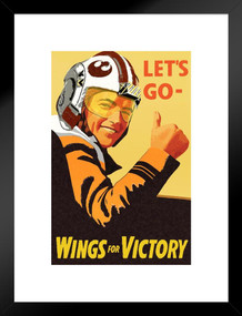 Lets Go Wings For Victory Xwing Pilot War Propaganda Matted Framed Poster by ProFrames 20x26 inch