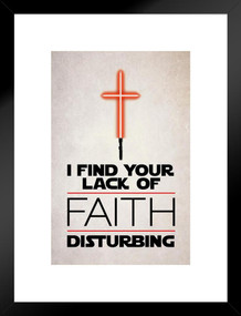 I Find Your Lack Of Faith Disturbing Lightsaber Religious Matted Framed Poster by ProFrames 20x26 inch