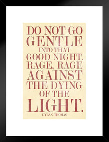 Dylan Thomas Do Not Go Gentle Into That Good Night Art Print Matted Framed Poster by ProFrames 20x26 inch